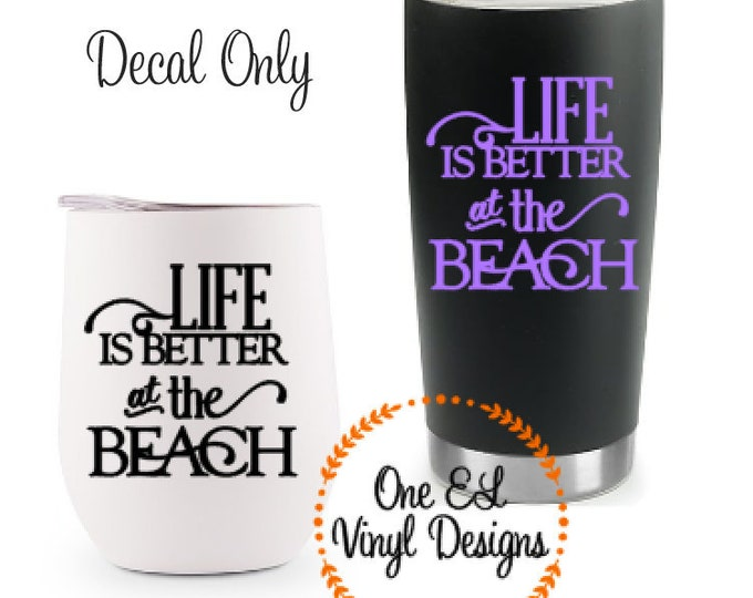 Life is Better at the Beach - Vinyl Decal for DIY Wine Glass, Mugs, Tumblers, and more. Decal Only