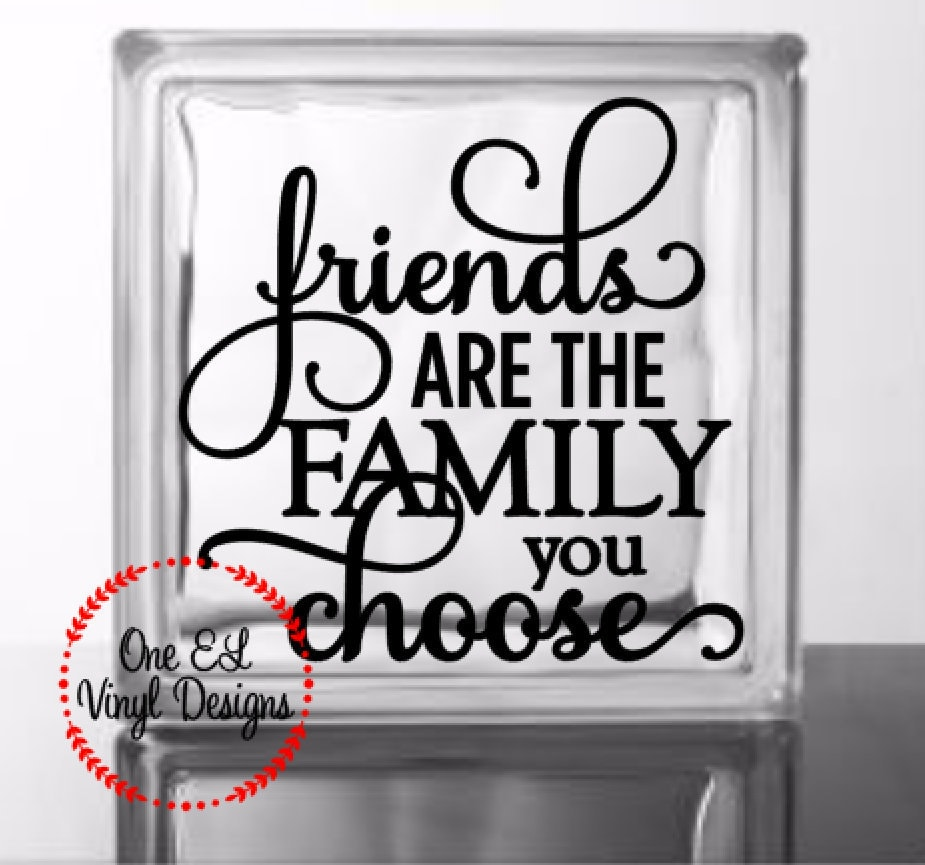 Friends Are The Family You Choose Vinyl Decal For A Diy Glass Block