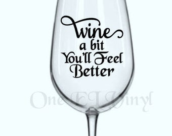 "DIY Decal - ""Wine A Bit You'll Feel Better"" - Vinyl Decal for  Tumblers, Wine Glass, Mugs... Glass NOT Included"