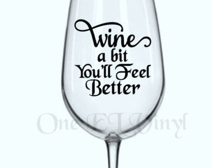 Diy decal wine a bit youll feel better vinyl decal