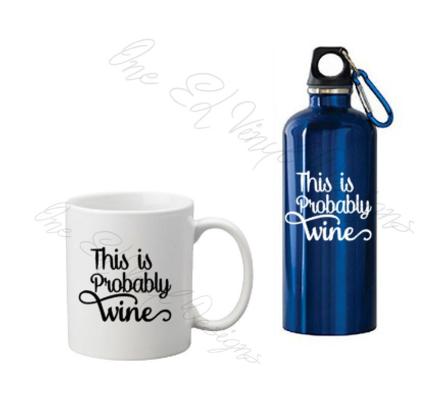 Diy decal this is probably wine vinyl decal for diy projects water bottles mugs yeti cps more mug water bottle shown not included