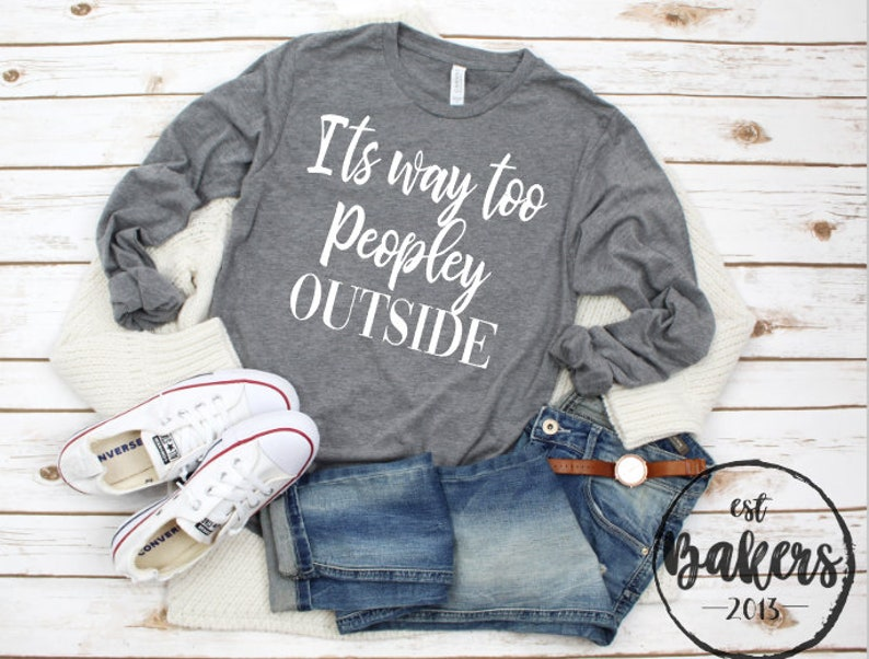 9a810f191 Its way too peopley outside Funny shirt Too many people | Etsy