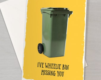 Wheelie Bin Missing You Card - Funny 'Miss You' Pun Card