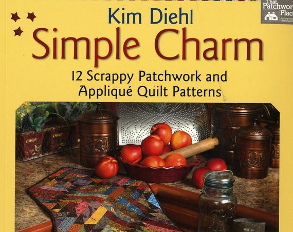 Kim Diehl Book Simple Charm, 12 Scrappy Patchwork and Appliqué Quilt Patterns for Table Runners, Bed Blankets, Wall Hangings, Lap Quilts