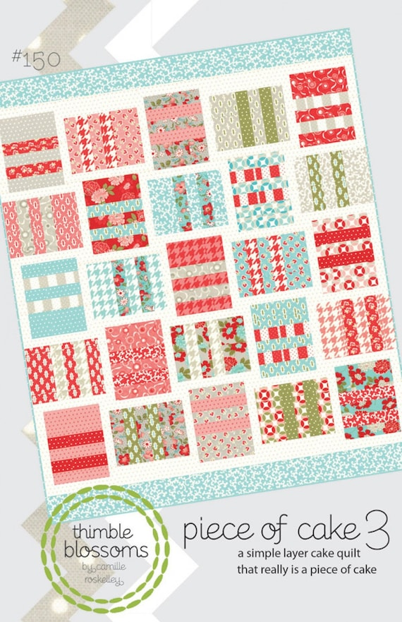 "A Simple Layer Cake Quilt Pattern That Is A ""Piece Of Cake"", Good For Beginning Quilter, Experienced Quilter, Designed by Thimble Blossoms"