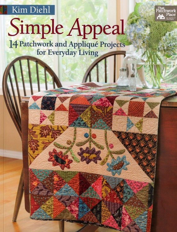 Simple Appeal Quilting Book By Kim Diehl With 14 Patchwork And Appliqué Projects For Everyday Living, Traditional Quilt Block Patterns