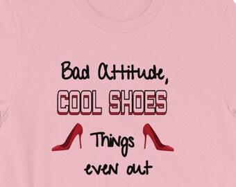 Womens funny tshirt, Womens shoes shirt, Bad attitude tshirt, Shoes tshirt