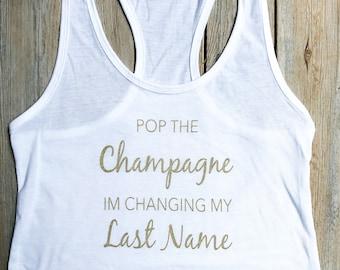 Pop the champagne im changing ny last name, Bachelorette Party Shirt, Bachelorette, Bridesmaid Tanks, Vegas Shirts, Brunch Shirt,bride to be