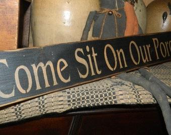 Come Sit On Our Porch Primitive Sign