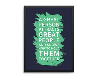 A Great Person Attracts Great People And Knows How To Hold Them Together Management Leadership Quote Poster