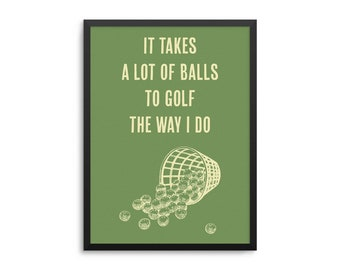 It Takes A Lot Of Balls The Golf The Way I Do Poster - Funny Golf Quote Art