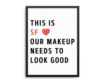 San Francisco Makeup Poster, This Is SF Our Makeup Needs To Look Good Quote