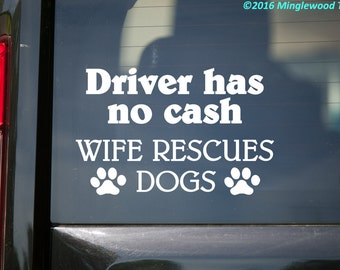 """Driver has no Cash - Wife Rescues Dogs - Vinyl Decal Sticker - 5.5"""" x 3.5"""" *Free Shipping*"""
