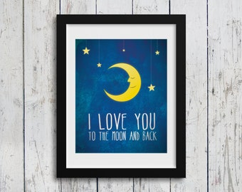 I Love You to the Moon and Back, Nursery Art, Love, Inspirational, Quote, Modern Decor 11 x 14 Digital Download, Wall Art