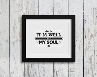 Digital Download / Even So It Is Well With My Soul  / Instant Download / Quote / Typography Art / 8x10 / Home Decor / Inspirational Quote