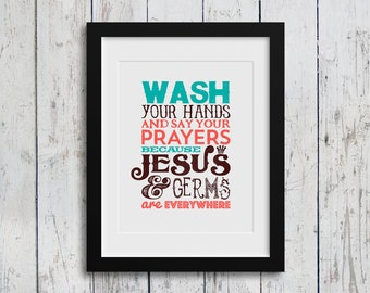 """Digital Download - Wash Your Hands and Say Your Prayers Because Jesus & Germs Are Everywhere - Modern Decor - 11 x 14"""" Print - Wall Art"""