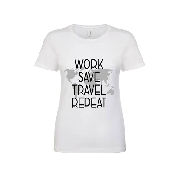 Work Save Travel Repeat World Traveler tee shirt