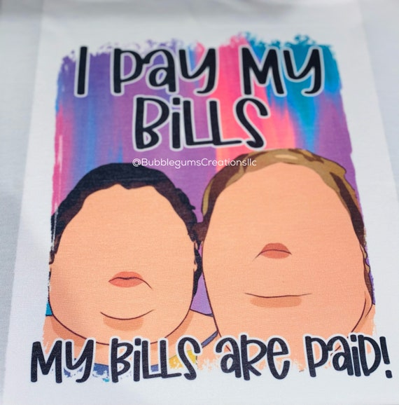 I Pay My Bills My Bills Are Paid Tee 1000 lb Sisters