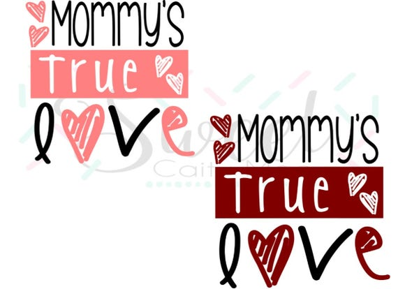 Mommy S True Love Valentine S Day Svg Cut File Etsy