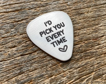 Ready To Ship Laser Engraved I'd Pick You Every Time stainless Steel Guitar Pick Keepsake Father's Day Gift for him / Husband / Musician