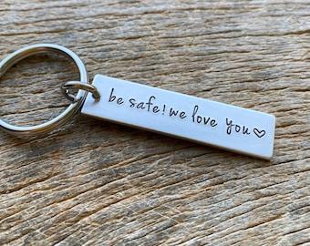 Be Safe We Love You Customizable Hand Stamped Light Weight  Aluminum Rectangle  key chain Best Friend Boyfriend Girlfriend trucker