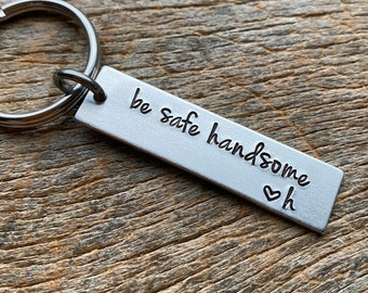 Be Safe Handsome Hand Stamped Light Weight  Aluminum Rectangle  key chain Best Friend/Boyfriend/Girlfriend / trucker
