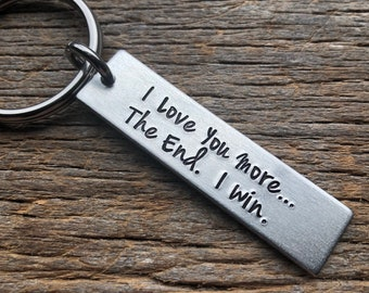 I Love You More The End I Win Valentine's Day Customizable Hand Stamped Light Weight  Aluminum Rectangle  key chain Girlfriend/Boyfriend