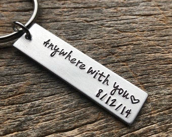 Anywhere With You Plus Date Customizable Hand Stamped Light Weight  Aluminum Rectangle  key chain Best Friend/Boyfriend/Girlfriend /