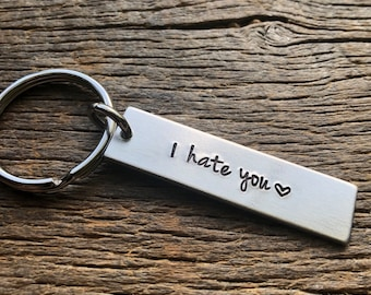 I Hate You Key Chain  No Other Customization  Hand Stamped Light Weight  Aluminum Rectangle  key chain Best Friend/Boyfriend/Girlfriend /
