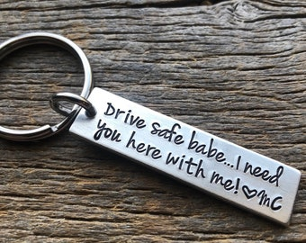 Drive Safe Babe I Need You Here With Me Customizable Hand Stamped Light Weight  Aluminum Rectangle key chain Drive Safe I Love You