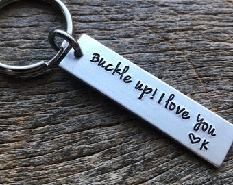 Buckle Up! I Love You Customizable Hand Stamped Light Weight  Aluminum Rectangle  key chain Best Friend/Boyfriend/Girlfriend / Trucker
