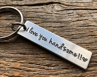I Love You Handsome Customizable Hand Stamped Light Weight  Aluminum Rectangle  key chain Best Friend Boyfriend Girlfriend