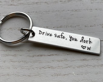 Drive Safe, You Dork Customizable Hand Stamped Light Weight  Aluminum Rectangle  key chain Best Friend/Boyfriend/Girlfriend / Christmas