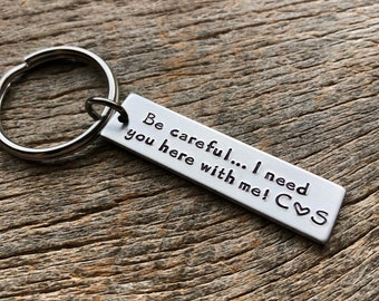 Be Careful I Need You Here With Me Customizable Hand Stamped Light Weight  Aluminum Rectangle  key chain Best Friend/Boyfriend/Girlfriend /