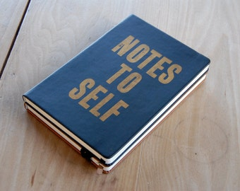 Notes To Self: hand screen printed gold type on A5 soft touch notebook