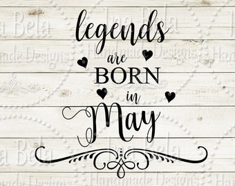 Legends are Born in May,Birthday SVG,Birthday Girl SVG,Cut SVG Files,Silhouette Cut File,svg for Cricut,svg Sayings,Cameo svg Files,Vinyl