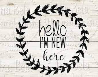Newborn SVG,New Baby SVG,Hello World Svg,Instant Download,Hello I'm New Here Svg,Svg Files for Cricut,Svg Files Sayings,Silhouette Cut File