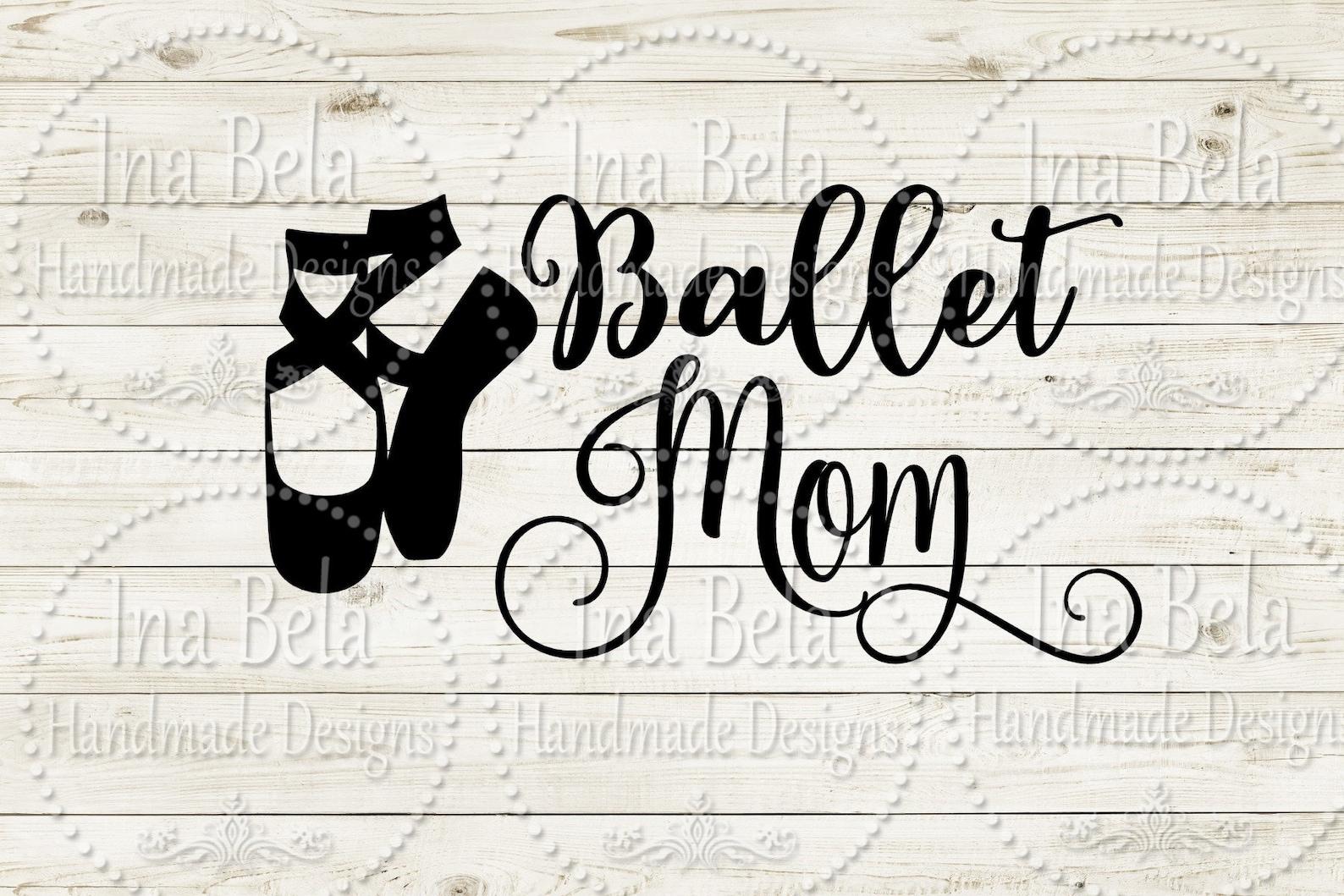 ballet svg,ballet mom svg,mom svg,svg files for cricut,ballet shoes svg,ballerina svg,silhouette cut file,laser cut file,ballet,