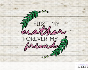 First My Mother, Forever My Friend - Mother's Day SVG Cutting File for Cricut and Silhouette