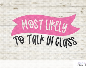 Most Likely to Talk in Class SVG - DXF - Cut File for Cricut Silhouette - Back to School Design