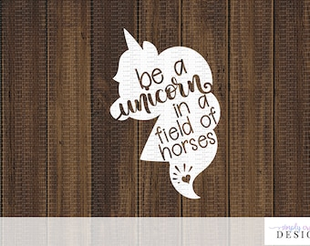 Be a Unicorn in a Field of Horses SVG Design DXF PNG Cut Files for Cricut or Silhouette