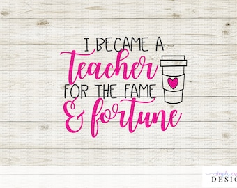 I Became a Teacher for the Fame and Fortune SVG DXF Cut File for Silhouette and Cricut Machines