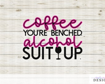 Coffee You're Benched, Alcohol Suit Up - SVG Cut File for Cricut and Silhouette