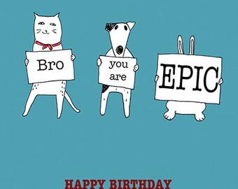 Bro you are EPIC - Happy Birthday Brother