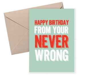 Funny birthday card - Happy Birthday from your never wrong