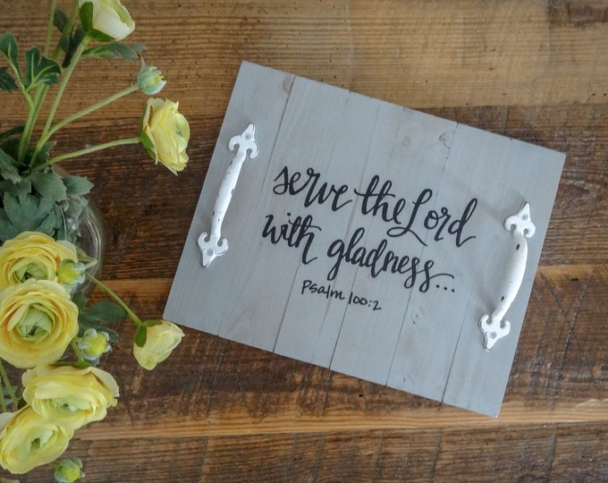 Solid Pine Shiplap Decorative Tray - Serve the Lord with Gladness Psalm 100:2