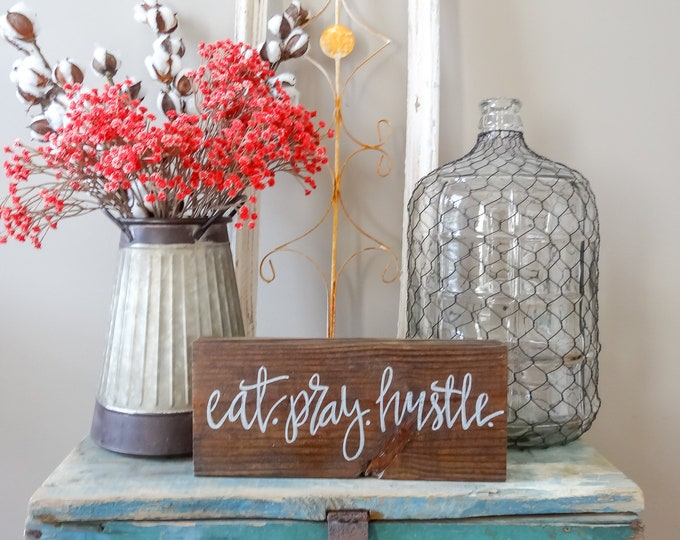 Reclaimed Wood Sign - Eat, Pray, Hustle- Inspiration, Housewarming Gift