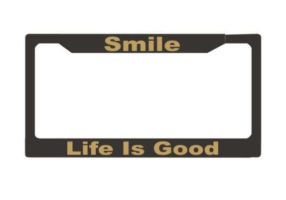 Smile Life Is Good License Plate Frame License Plate Car Etsy