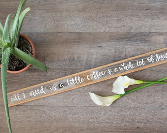 """All I Need Is A Little Coffee and A Whole Lot Of Jesus handpainted original 2""""x28"""" wooden barnwood sign, christian art, gray and white"""
