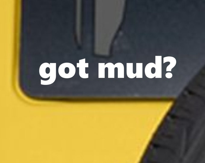 got mud? vinyl decal, got mud sticker, got mud vinyl sticker, got mud off road sticker, 4 wheeler decal, off road decal, got mud?